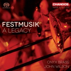 節日音樂 - 一個傳奇 約翰.威爾森 指揮 瑪瑙銅管樂團Onyx Brass, John Wilson / Festmusik: A Legacy