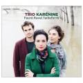 佛瑞/拉威爾/戴耶費爾: 鋼琴三重奏 卡列妮娜三重奏 / Trio Karenine / Faure, Ravel, Tailleferre
