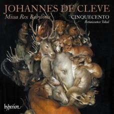 德克利夫: 巴比倫國王彌撒 16世紀合唱團Cinquecento / Johannes de Cleve: Missa Rex Babylonis & other works