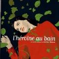(絕版) 浴中的女主角 / Olivier Libaux / L'heroine au bain