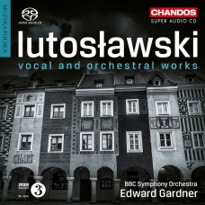 魯托斯瓦夫斯基: 聲樂及管絃樂作品集 愛德華.加德納 指揮 BBC交響樂團 / Edward Gardner / Lutoslawski: Vocal & Orchestral Works