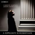 女高音的舒伯特音樂會 卡洛琳.桑普森 女高音 約瑟.密道頓 鋼琴 / Carolyn Sampson – A Soprano's Schubertiade