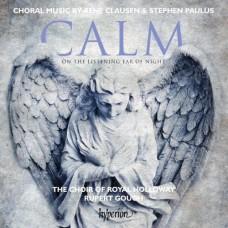 瑞內.克勞森&史蒂芬.保羅:合唱作品集 (皇家霍洛威學院合唱團) Calm On The Listening Ear of Night & Other Choral Works (Royal Holloway Choir / Rupert Gough)