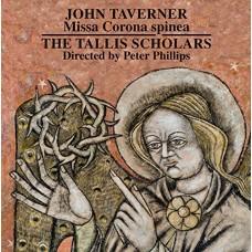塔夫納:荊冕彌撒、當安息日結束 I & II (彼得.菲利普斯 / 塔利斯學者合唱團) Taverner:Missa Corona spinea & Dum transisset Sabbatum I & II (The Tallis Scholars / Peter Phillips)