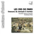 來自巴黎的呼喊~文藝復興香頌巨匠作品集 Les Cris de Paris~The Masters of the Renaissance Chanson
