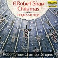 羅伯.蕭的聖誕節 A Robert Shaw Christmas: Angels on High