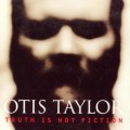 事實真相Truth Is Not Fiction Otis Taylor