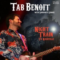 到納許維爾的夜車/ 塔布‧班華 Night Train to Nashville/ Tab Benoit with louisian''s Leroux