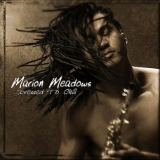馬利歐.米多斯:《涼爽裝扮》Marion Meadows:Dressed To Chill