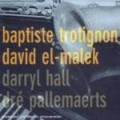 巴普提斯‧特羅提農 ─ 四人行 Baptiste Trotignon/ El-mark/  Hall Pallemaerts